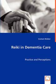 Reiki in Dementia Care by Graham Webber