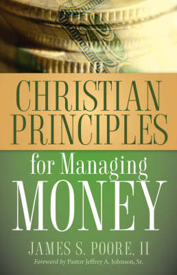 Christian Principles for Managing Money by James, S Poore II image