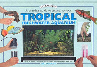 A Practical Guide to Setting Up Your Tropical Freshwater Aquarium by Gina Sandford image