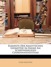 Elemente Der Analytischen Geometrie Im Raume Am Schiefwinkligen Coordinatensysteme by Georg Simon Ohm