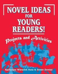 Novel Ideas for Young Readers! by Katherine Wiesolek Kuta
