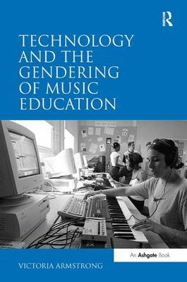 Technology and the Gendering of Music Education by Victoria Armstrong