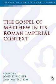Gospel of Matthew in Its Roman Imperial Context by John Riches