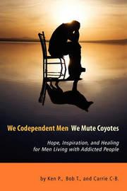 We Codependent Men - We Mute Coyotes by Ken P