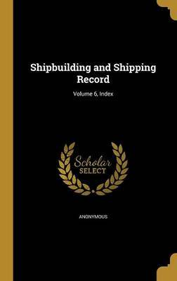 Shipbuilding and Shipping Record; Volume 6, Index image