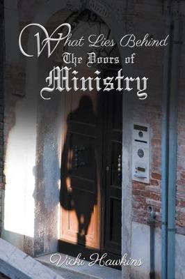 What Lies Behind the Doors of Ministry by Vicki Hawkins