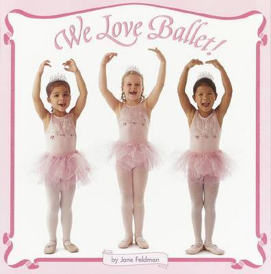 We Love Ballet! by Jane Feldman image