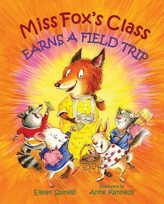Miss Foxes Class Earns A Field Trip by Eileen Spinelli