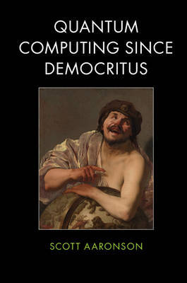Quantum Computing since Democritus by Scott Aaronson