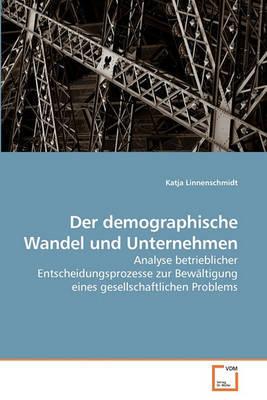 Der Demographische Wandel Und Unternehmen by Katja Linnenschmidt