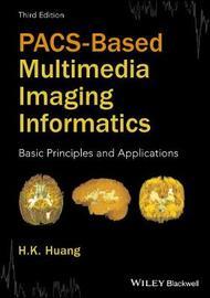 PACS-Based Multimedia Imaging Informatics by H.K. Huang