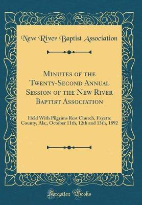 Minutes of the Twenty-Second Annual Session of the New River Baptist Association by New River Baptist Association image