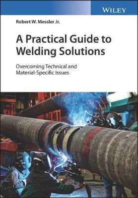 Solutions of Welding Problems by Robert W Messler