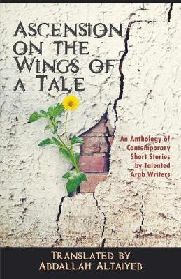 Ascension on the Wings of a Tale by Translated by Abdallah Altaiyeb