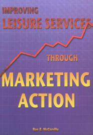 Improving Leisure Services Through Marketing Action by Ron E. McCarville image