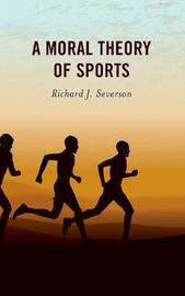 A Moral Theory of Sports by Richard J Severson