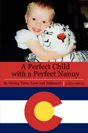A Perfect Child with a Perfect Nanny: By Giving Time, Love and Patience by Lolita Bryan image