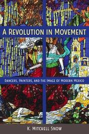 A Revolution in Movement by K. Mitchell Snow