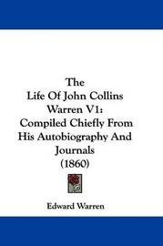 The Life Of John Collins Warren V1: Compiled Chiefly From His Autobiography And Journals (1860) by Edward Warren