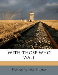 With Those Who Wait by Frances Wilson Huard