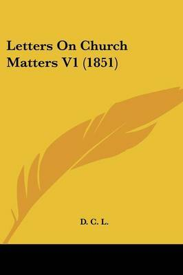 Letters On Church Matters V1 (1851) by D C L image