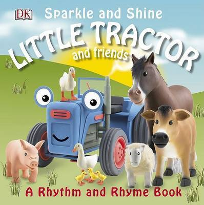 Little Tractor and Friends: Sparkle and Shine by Dawn Sirett