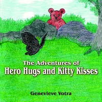 The Adventures of Hero Hugs and Kitty Kisses by Genevieve Votra