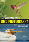The Complete Guide to Bird Photography by Jeffrey Rich