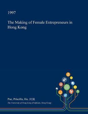 The Making of Female Entrepreneurs in Hong Kong by Pue Priscilla Ho