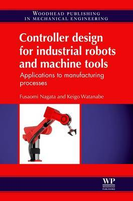 Controller Design for Industrial Robots and Machine Tools by Fusaomi Nagata