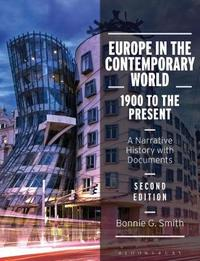 Europe in the Contemporary World: 1900 to the Present by Bonnie G Smith