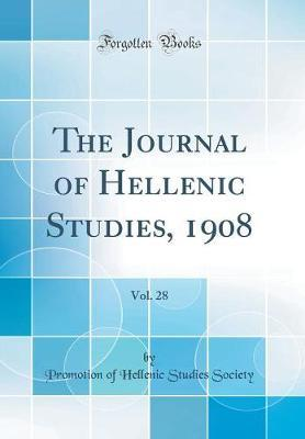 The Journal of Hellenic Studies, 1908, Vol. 28 (Classic Reprint) by Promotion of Hellenic Studies Society