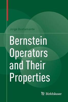 Bernstein Operators and Their Properties by Jorge Bustamante