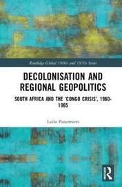 Decolonisation and Regional Geopolitics by Lazlo Passemiers
