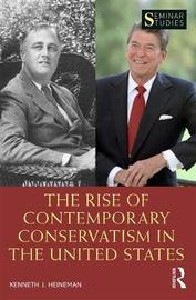 The Rise of Contemporary Conservatism in the United States by Kenneth J. Heineman