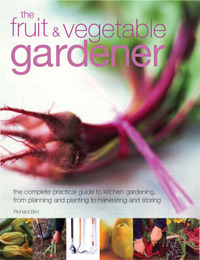 The Fruit and Vegetable Gardener: The Complete Practical Guide to Kitchen Gardening, from Planning and Planting to Harvesting and Storing by Richard Bird image