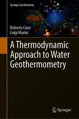 A Thermodynamic Approach to Water Geothermometry by Roberto Cioni