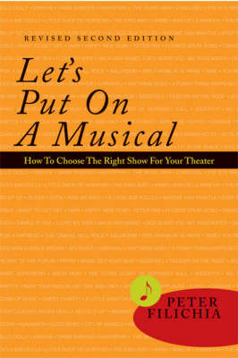 Let's Put on a Musical!: How to Choose the Right Show for Your Theater by Peter Filichia image