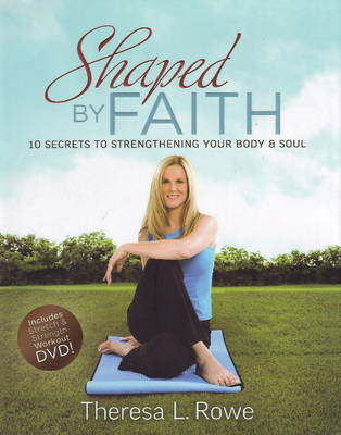 Shaped by Faith: 10 Secrets to Strengthening Your Body and Soul image