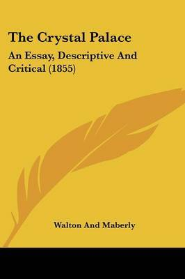The Crystal Palace: An Essay, Descriptive And Critical (1855) by Walton and Maberly image