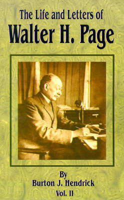 The Life and Letters of Walter H. Page: Volume II by Burton Jesse Hendrick