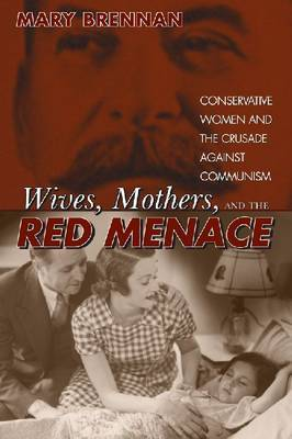 Wives, Mothers, and the Red Menace by Mary Brennan