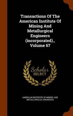 Transactions of the American Institute of Mining and Metallurgical Engineers (Incorporated)., Volume 67