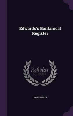 Edwards's Bontanical Register by John Lindley