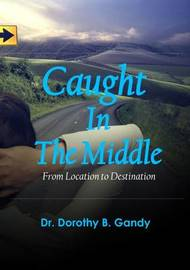 Caught in the Middle by Dorothy B. Gandy