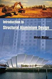 Introduction to Structural Aluminium Design by Ulrich Muller