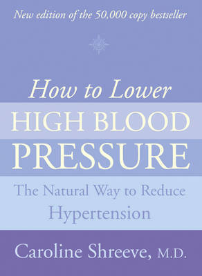 How to Lower High Blood Pressure by Caroline Shreeve