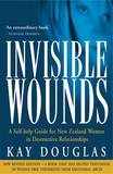 Invisible Wounds: a Self-help Guide for New Zealand Women in Destructive Relationships by Kay Douglas
