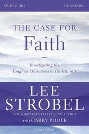 The Case for Faith Study Guide Revised Edition by Lee Strobel