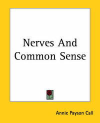 Nerves And Common Sense by Annie Payson Call